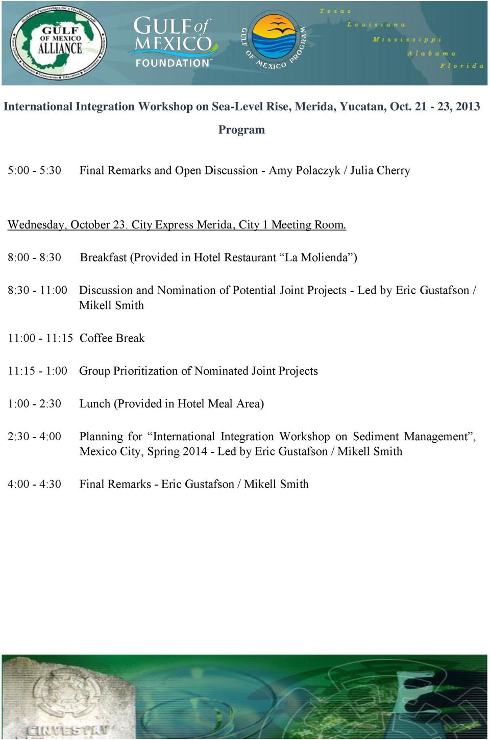Mikell Smith 11:00-11:15 Coffee Break 11:15-1:00 Group Prioritization of Nominated Joint Projects 1:00-2:30 Lunch (Provided in Hotel Meal Area) 2:30-4:00