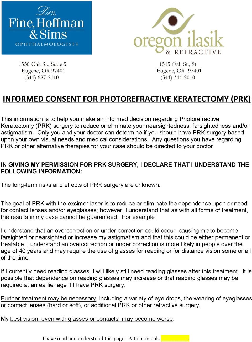 Photorefractive Keratectomy (PRK) surgery to reduce or eliminate your nearsightedness, farsightedness and/or astigmatism.