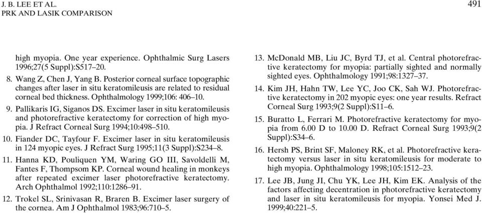 Excimer laser in situ keratomileusis and photorefractive keratectomy for correction of high myopia. J Refract Corneal Surg 1994;10:498 510. 10. Fiander DC, Tayfour F.