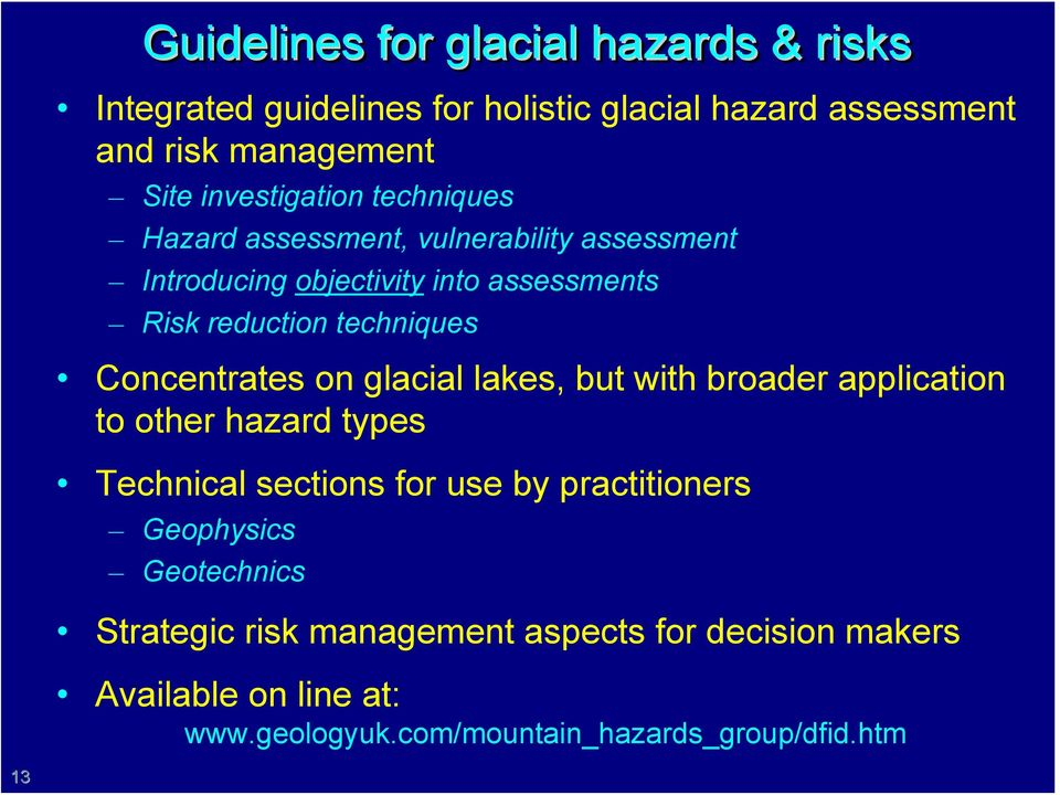 techniques Concentrates on glacial lakes, but with broader application to other hazard types Technical sections for use by