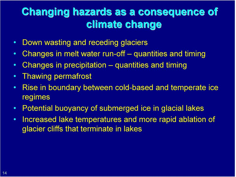 Rise in boundary between cold-based and temperate ice regimes Potential buoyancy of submerged ice in