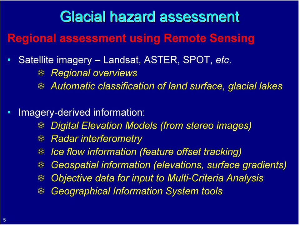 Elevation Models (from stereo images) Radar interferometry Ice flow information (feature offset tracking) Geospatial