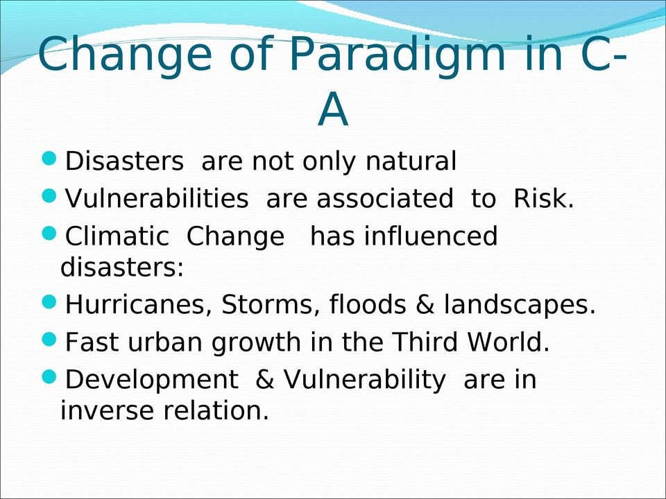 Climatic Change has influenced disasters: Hurricanes, Storms,