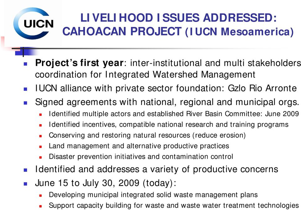Identified multiple actors and established River Basin Committee: June 2009 Identified incentives, compatible national research and training programs Conserving and restoring natural resources