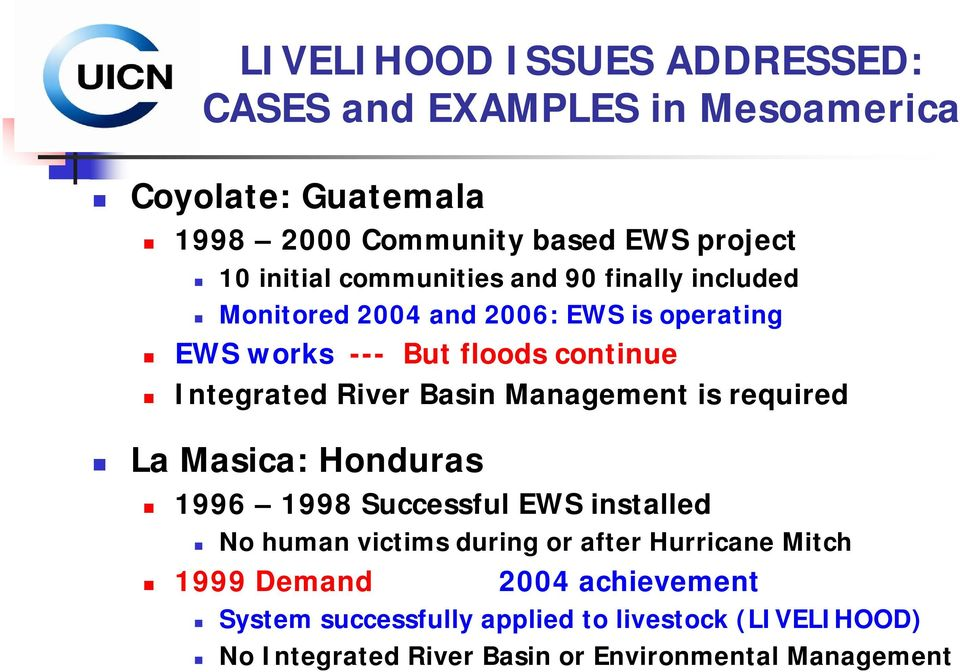 Basin Management is required La Masica: Honduras 1996 1998 Successful EWS installed No human victims during or after Hurricane Mitch