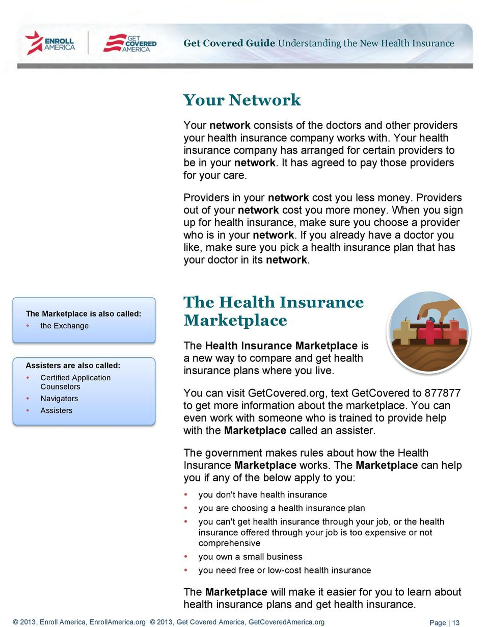 When you sign up for health insurance, make sure you choose a provider who is in your network.