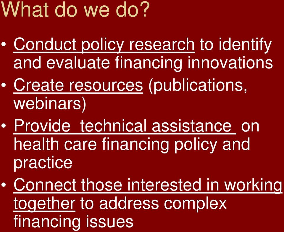 Create resources (publications, webinars) Provide technical assistance