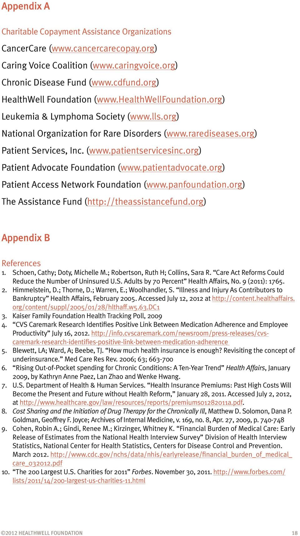 org) Patient Advocate Foundation (www.patientadvocate.org) Patient Access Network Foundation (www.panfoundation.org) The Assistance Fund (http://theassistancefund.org) Appendix B References 1.