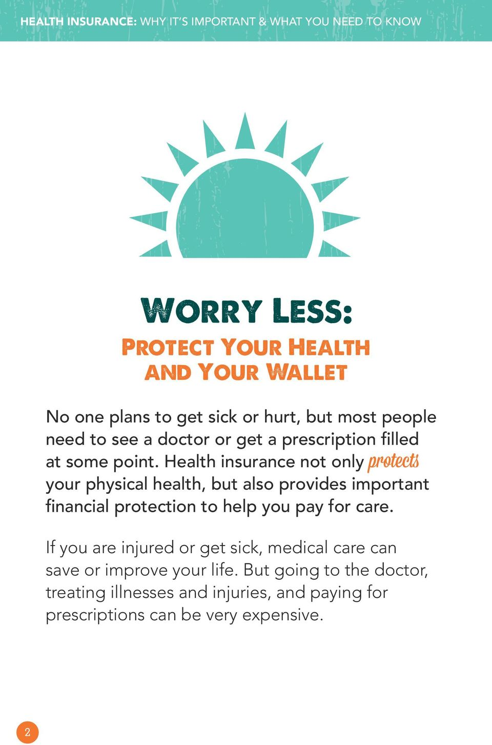 Health insurance not only protects your physical health, but also provides important financial protection to help you pay for care.