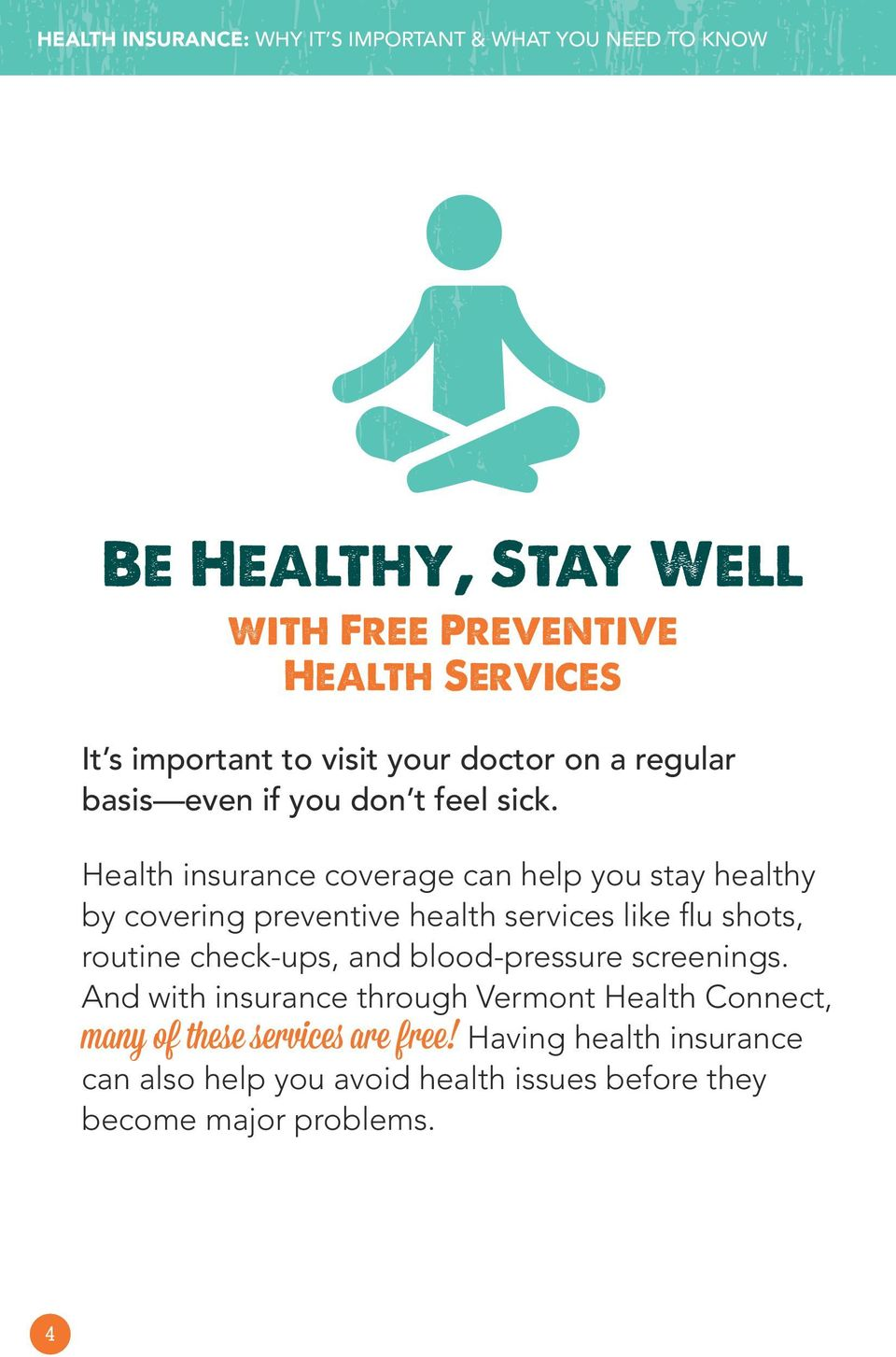 Health insurance coverage can help you stay healthy by covering preventive health services like flu shots, routine check-ups, and