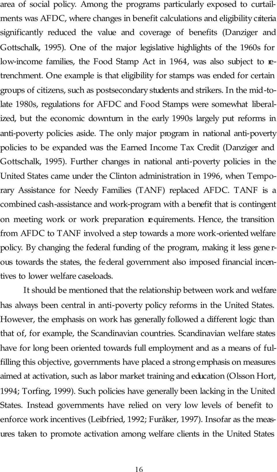 Gottschalk, 1995). One of the major legislative highlights of the 1960s for low-income families, the Food Stamp Act in 1964, was also subject to retrenchment.