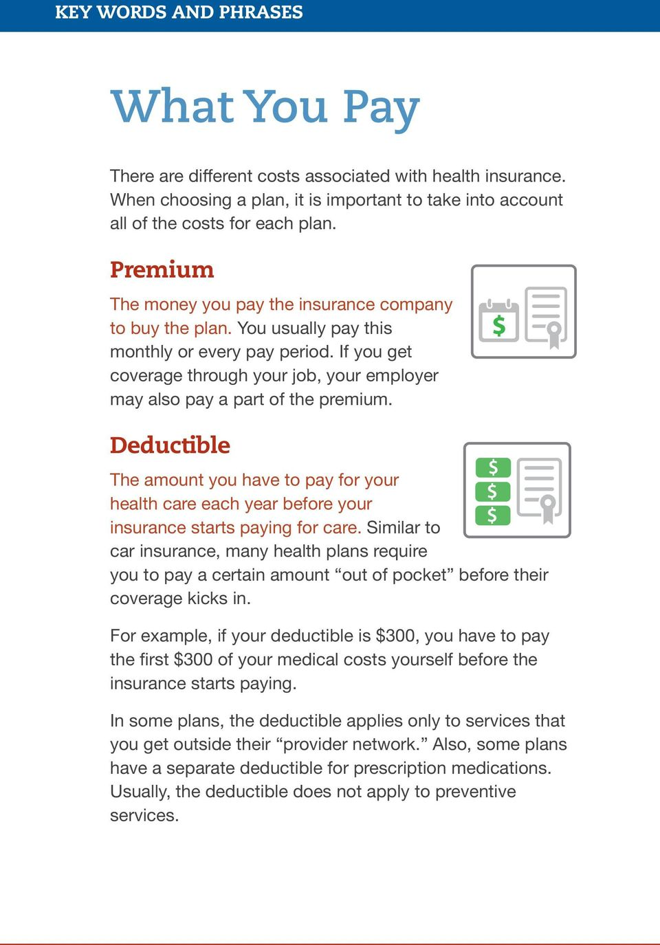 If you get coverage through your job, your employer may also pay a part of the premium.