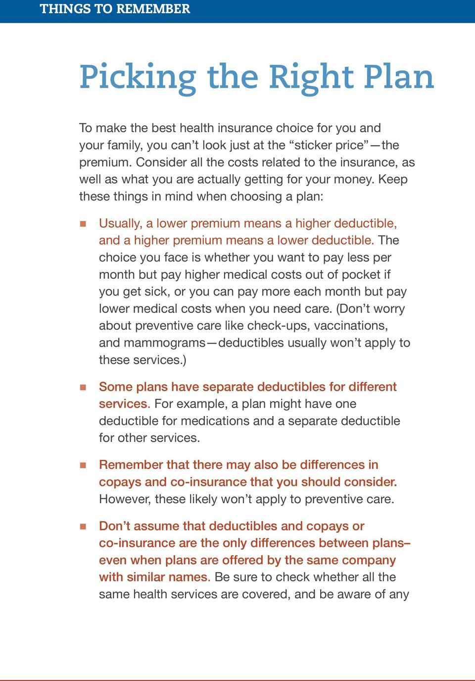 Keep these things in mind when choosing a plan: Usually, a lower premium means a higher deductible, and a higher premium means a lower deductible.