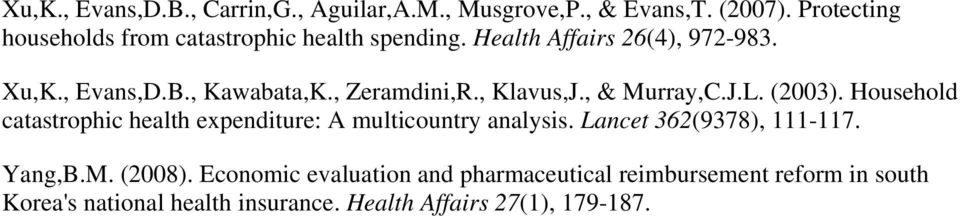 , Zeramdini,R., Klavus,J., & Murray,C.J.L. (2003). Household catastrophic health expenditure: A multicountry analysis.