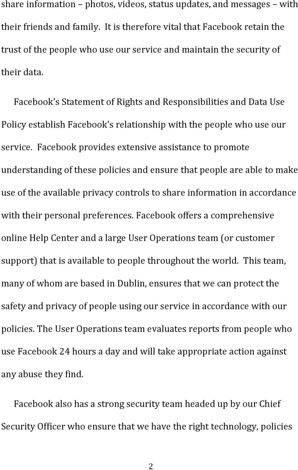 Facebook s Statement of Rights and Responsibilities and Data Use Policy establish Facebook s relationship with the people who use our service.