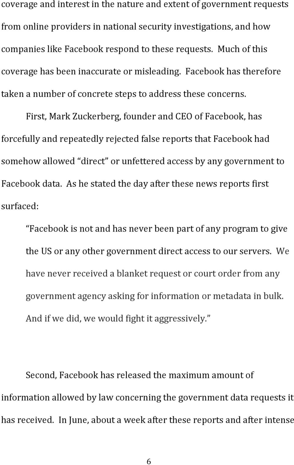 First, Mark Zuckerberg, founder and CEO of Facebook, has forcefully and repeatedly rejected false reports that Facebook had somehow allowed direct or unfettered access by any government to Facebook