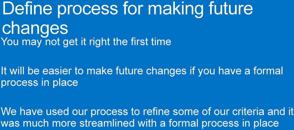 formal process in place We have used our process to refine some of