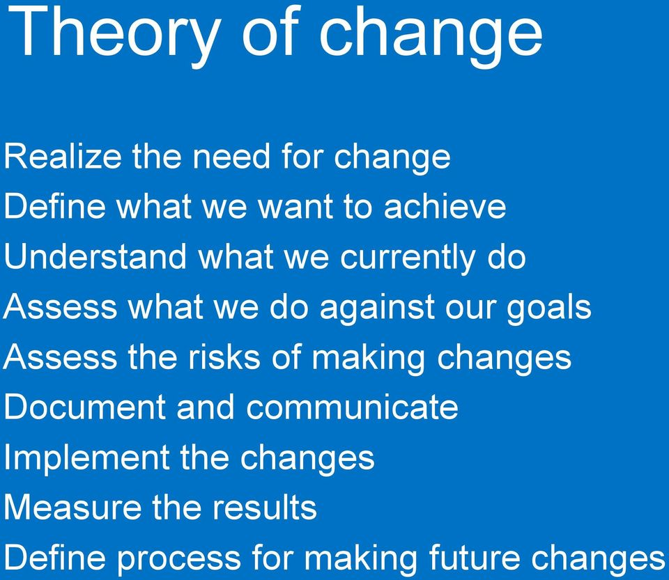 goals Assess the risks of making changes Document and communicate