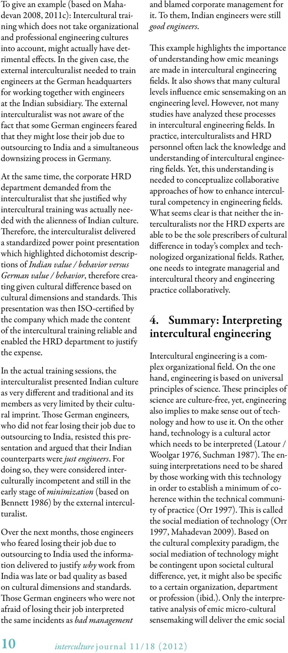The external interculturalist was not aware of the fact that some German engineers feared that they might lose their job due to outsourcing to India and a simultaneous downsizing process in Germany.