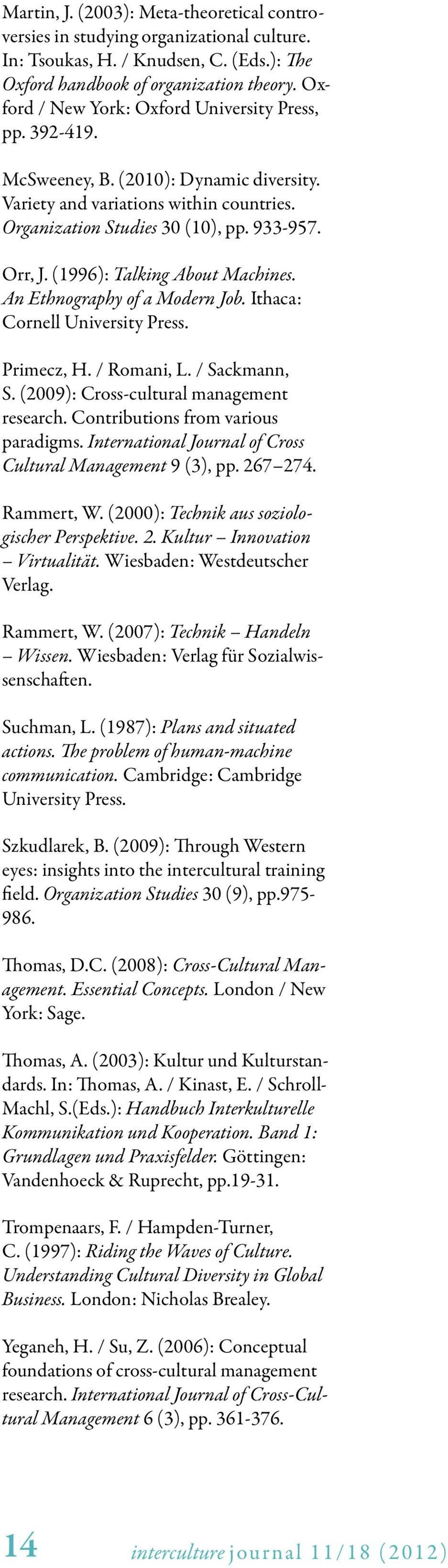 (1996): Talking About Machines. An Ethnography of a Modern Job. Ithaca: Cornell University Press. Primecz, H. / Romani, L. / Sackmann, S. (2009): Cross-cultural management research.