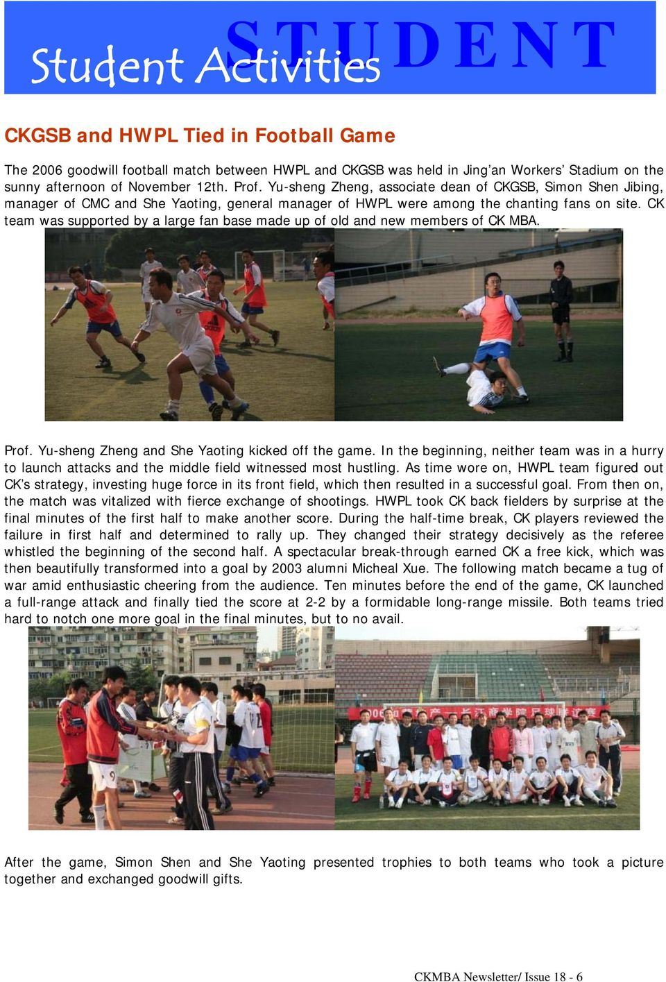 CK team was supported by a large fan base made up of old and new members of CK MBA. Prof. Yu-sheng Zheng and She Yaoting kicked off the game.