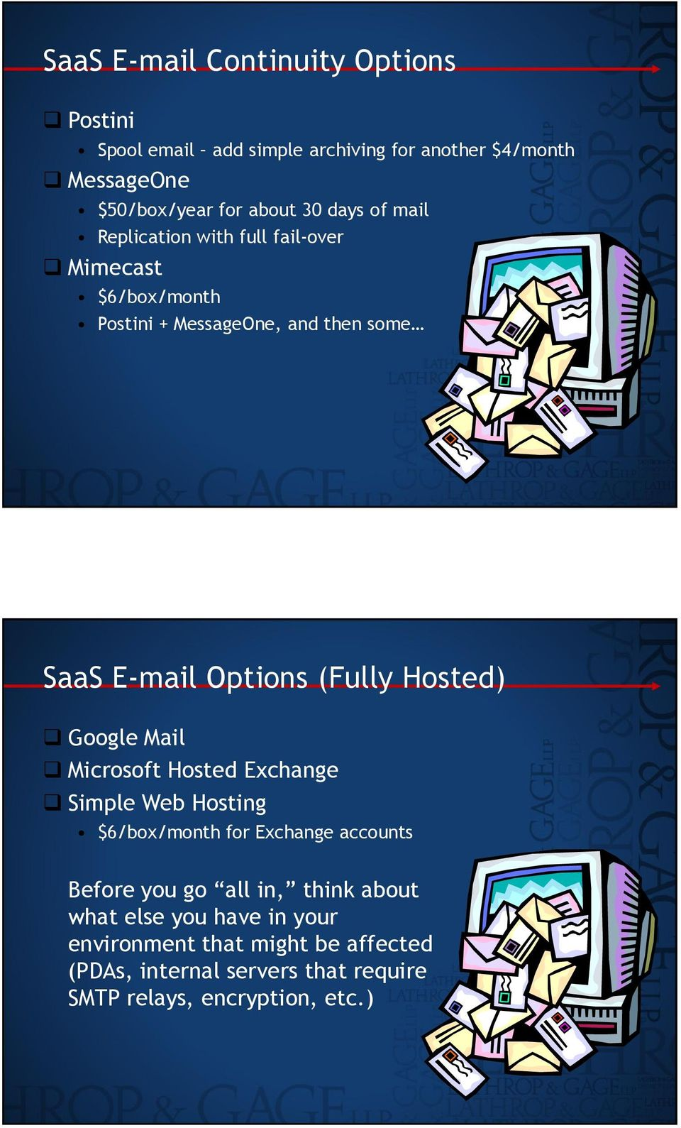 Hosted) Google Mail Microsoft Hosted Exchange Simple Web Hosting $6/box/month for Exchange accounts Before you go all in, think