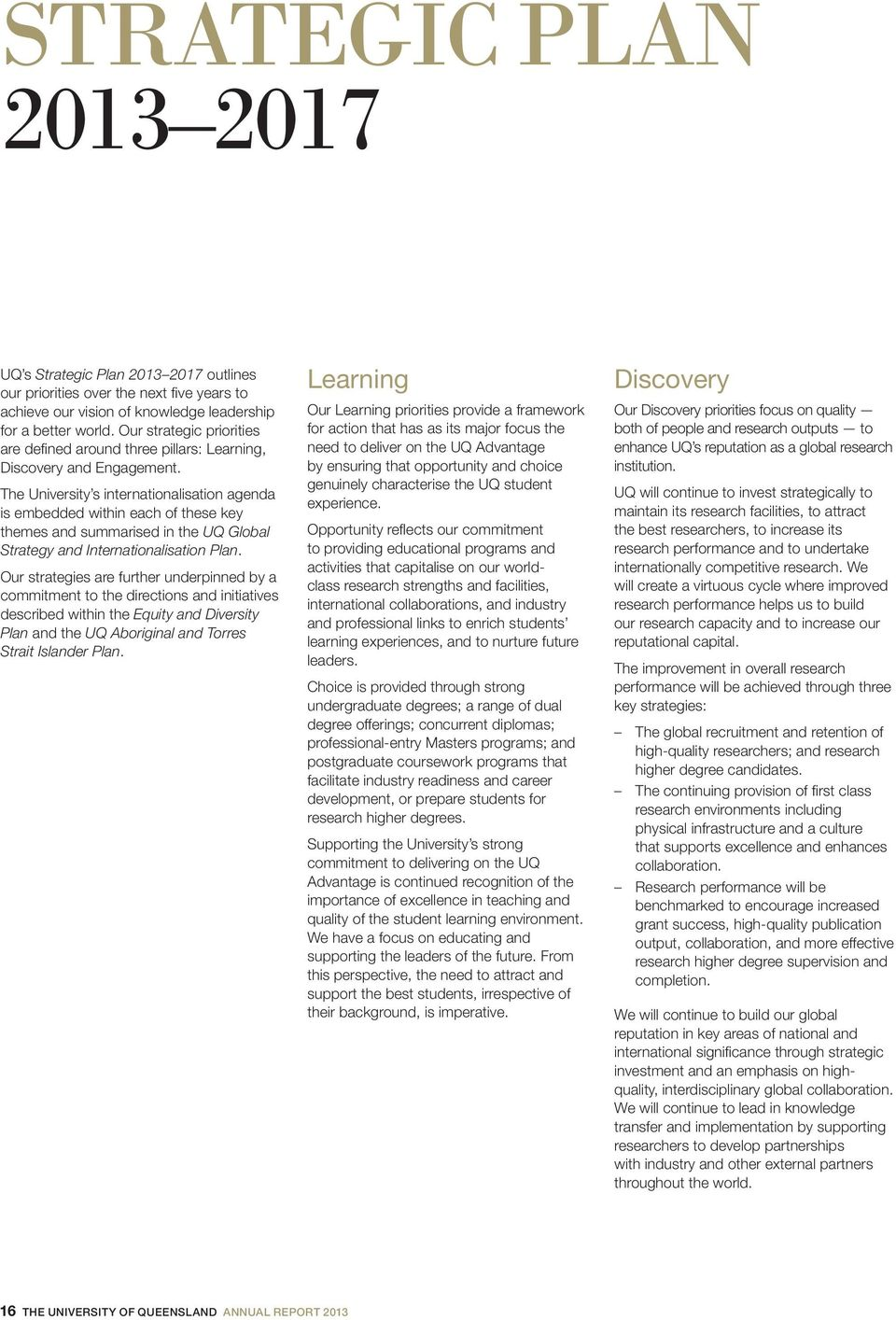 The University s internationalisation agenda is embedded within each of these key themes and summarised in the UQ Global Strategy and Internationalisation Plan.