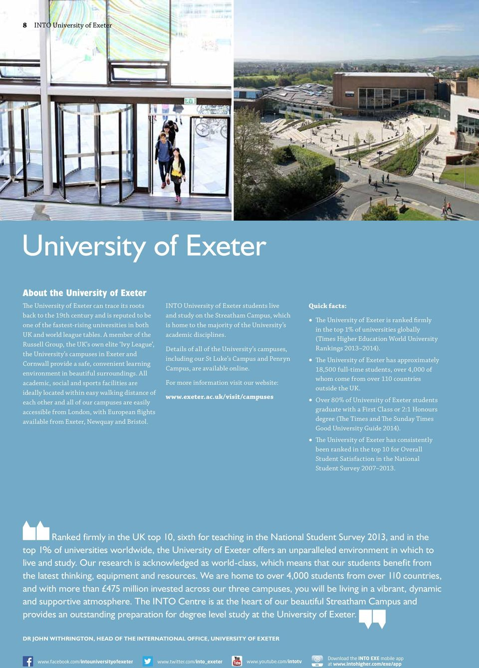 A member of the Russell Group, the UK s own elite Ivy League, the University s campuses in Exeter and Cornwall provide a safe, convenient learning environment in beautiful surroundings.