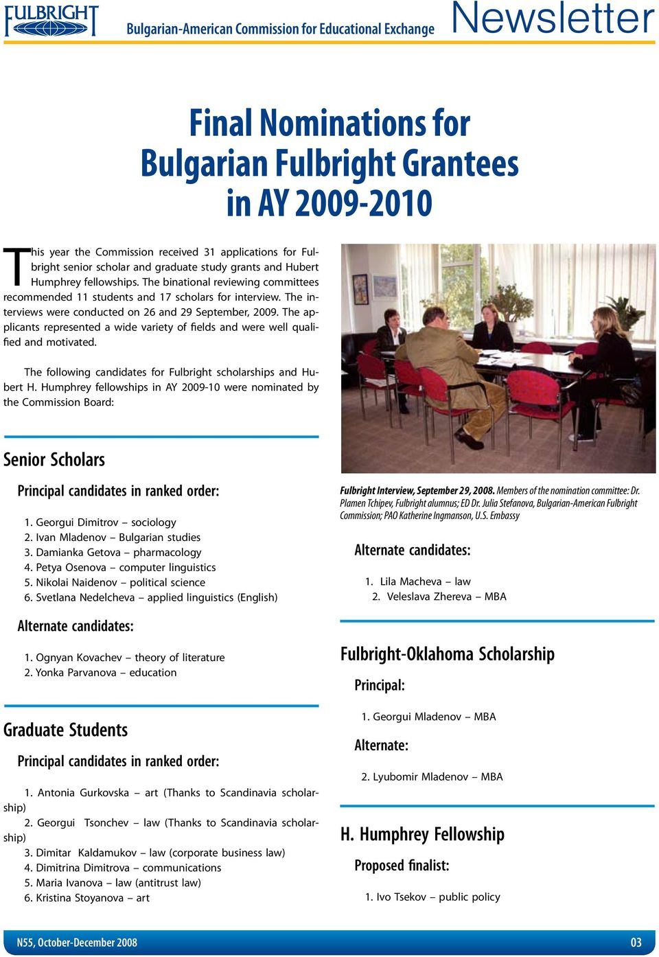 The applicants represented a wide variety of fields and were well qualified and motivated. The following candidates for Fulbright scholarships and Hubert H.