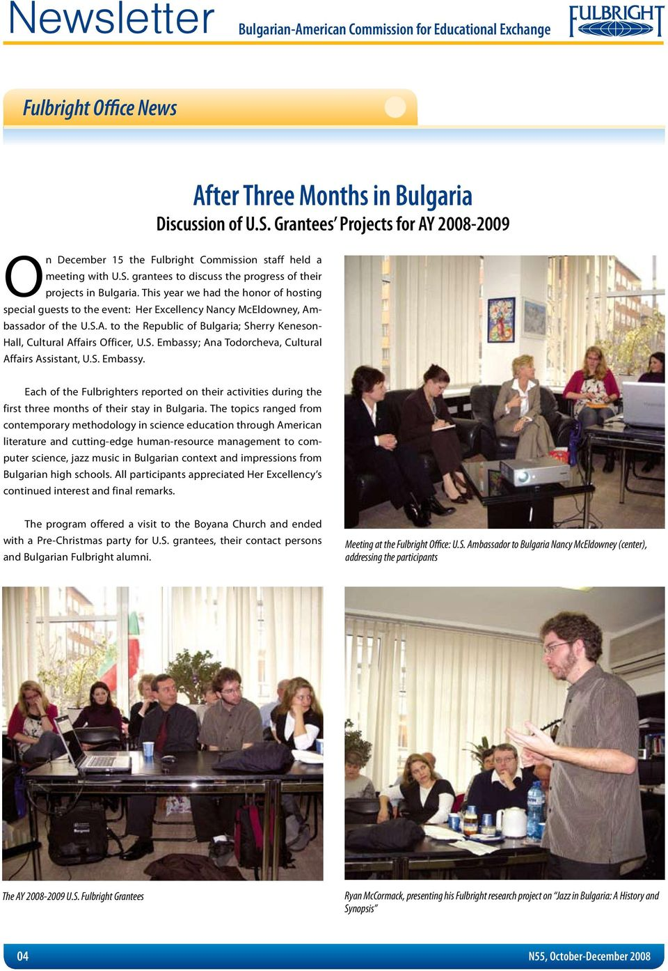 S. Embassy; Ana Todorcheva, Cultural Affairs Assistant, U.S. Embassy. Each of the Fulbrighters reported on their activities during the first three months of their stay in Bulgaria.