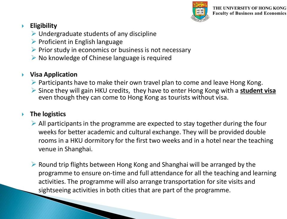 Since they will gain HKU credits, they have to enter Hong Kong with a student visa even though they can come to Hong Kong as tourists without visa.