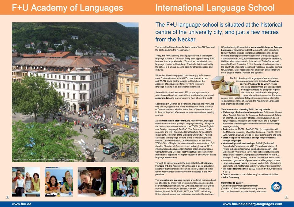 Today, the F+U Academy of Languages is one of the largest language schools in Germany.