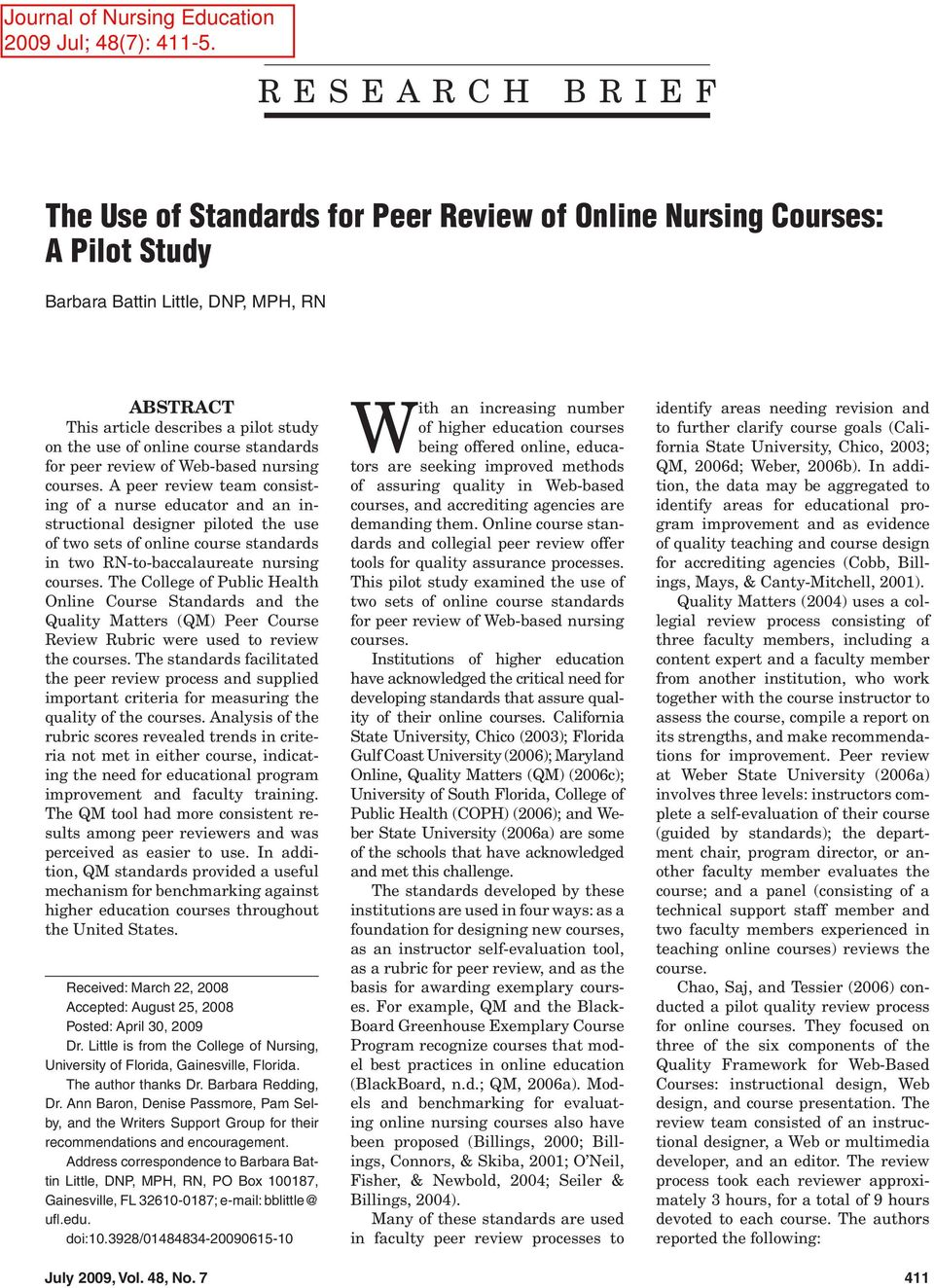 A peer review team consisting of a nurse educator and an instructional designer piloted the use of two sets of online course standards in two RN-to-baccalaureate nursing courses.