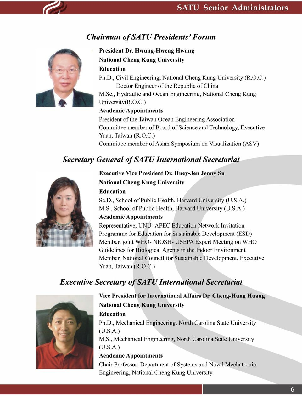 eng Kung University(R.O.C.) Academic Appointments President of the Taiwan Ocean Engineering Association Committee member of Board of Science and Technology, Executive Yuan, Taiwan (R.O.C.) Committee member of Asian Symposium on Visualization (ASV) Secretary General of SATU International Secretariat Executive Vice President Dr.