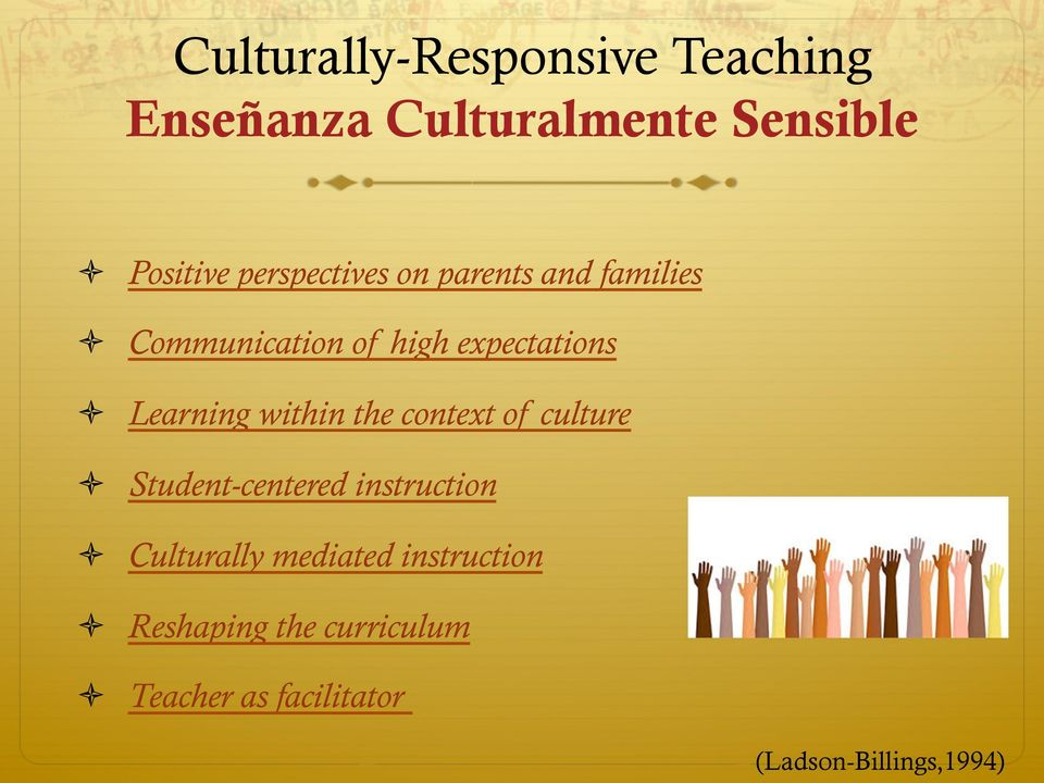 Learning within the context of culture Student-centered instruction Culturally