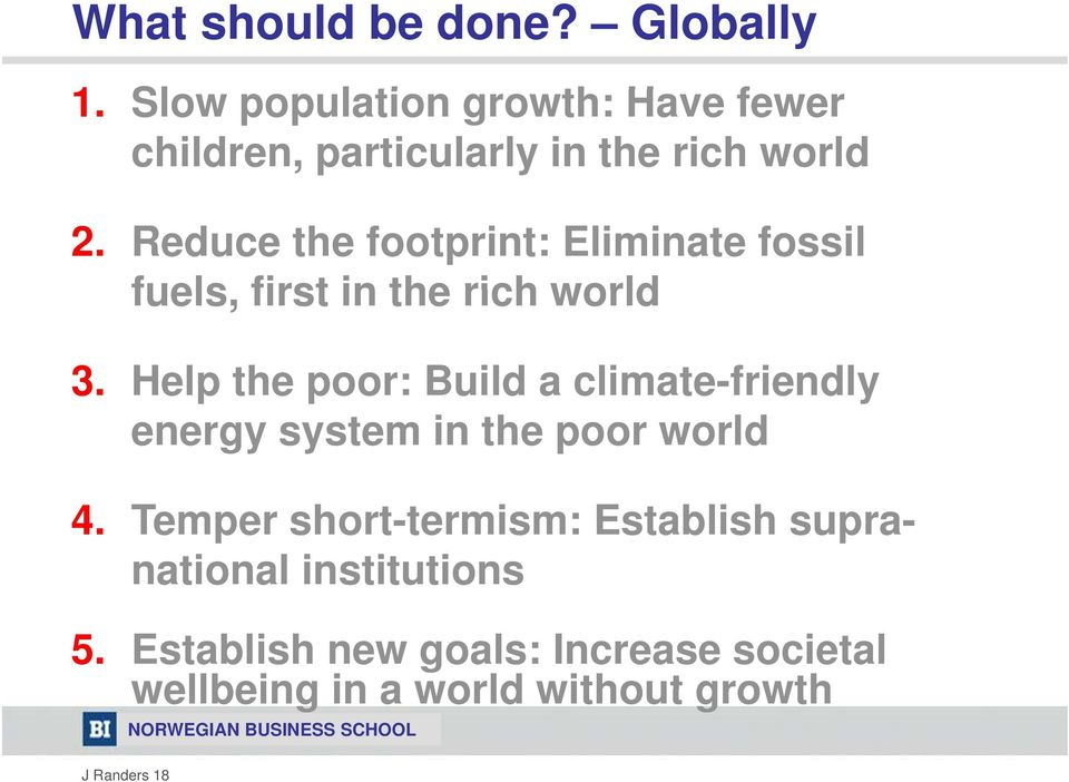 Reduce the footprint: Eliminate fossil fuels, first in the rich world 3.