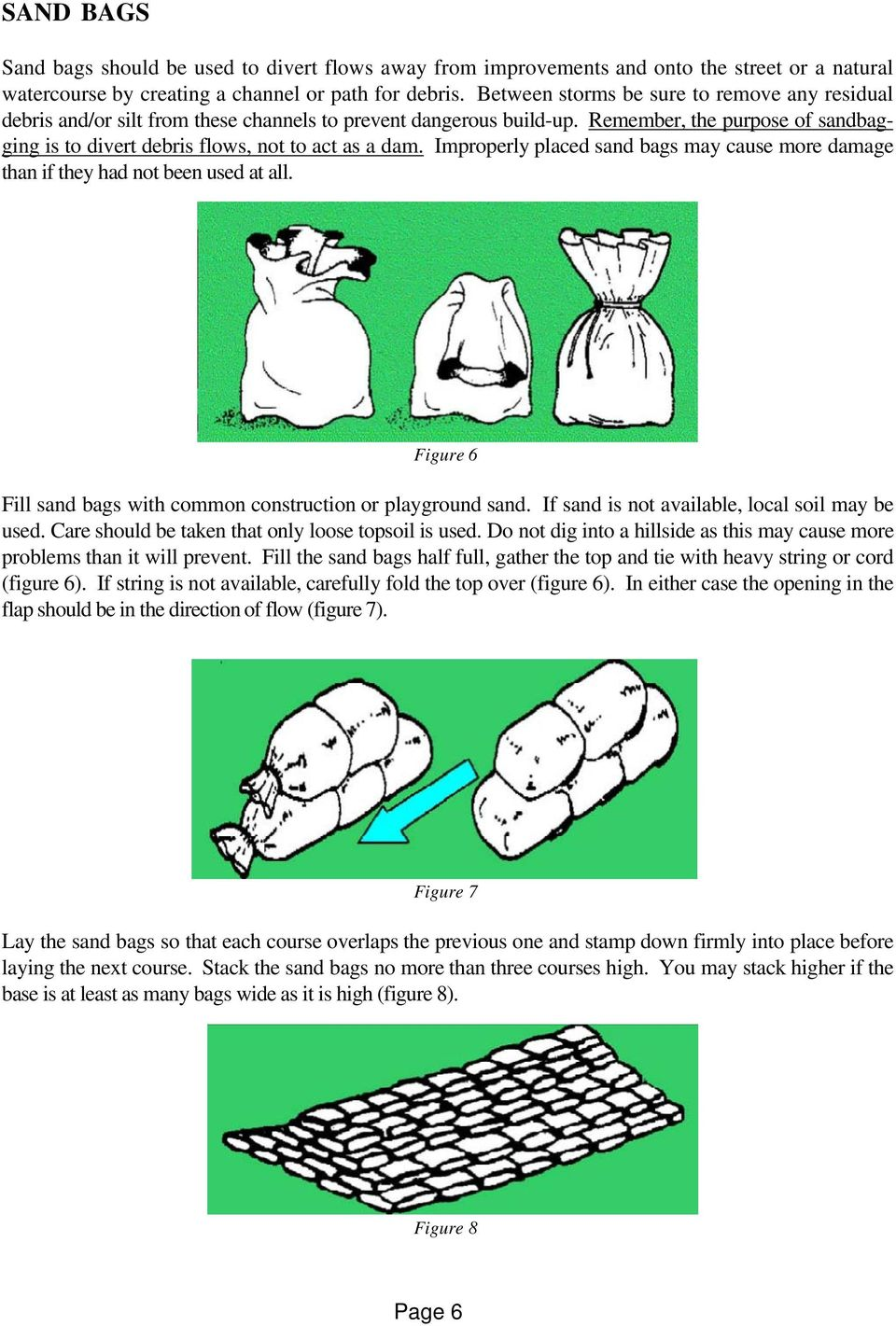 Improperly placed sand bags may cause more damage than if they had not been used at all. Figure 6 Fill sand bags with common construction or playground sand.