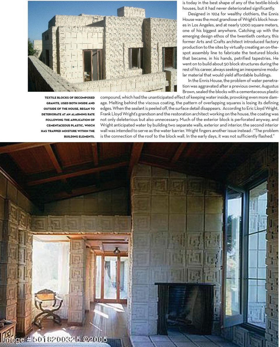 Designed in 1924 for wealthy clothiers, the Ennis House was the most grandiose of Wright s block houses in Los Angeles, and at nearly 1,000 square meters, one of his biggest anywhere.