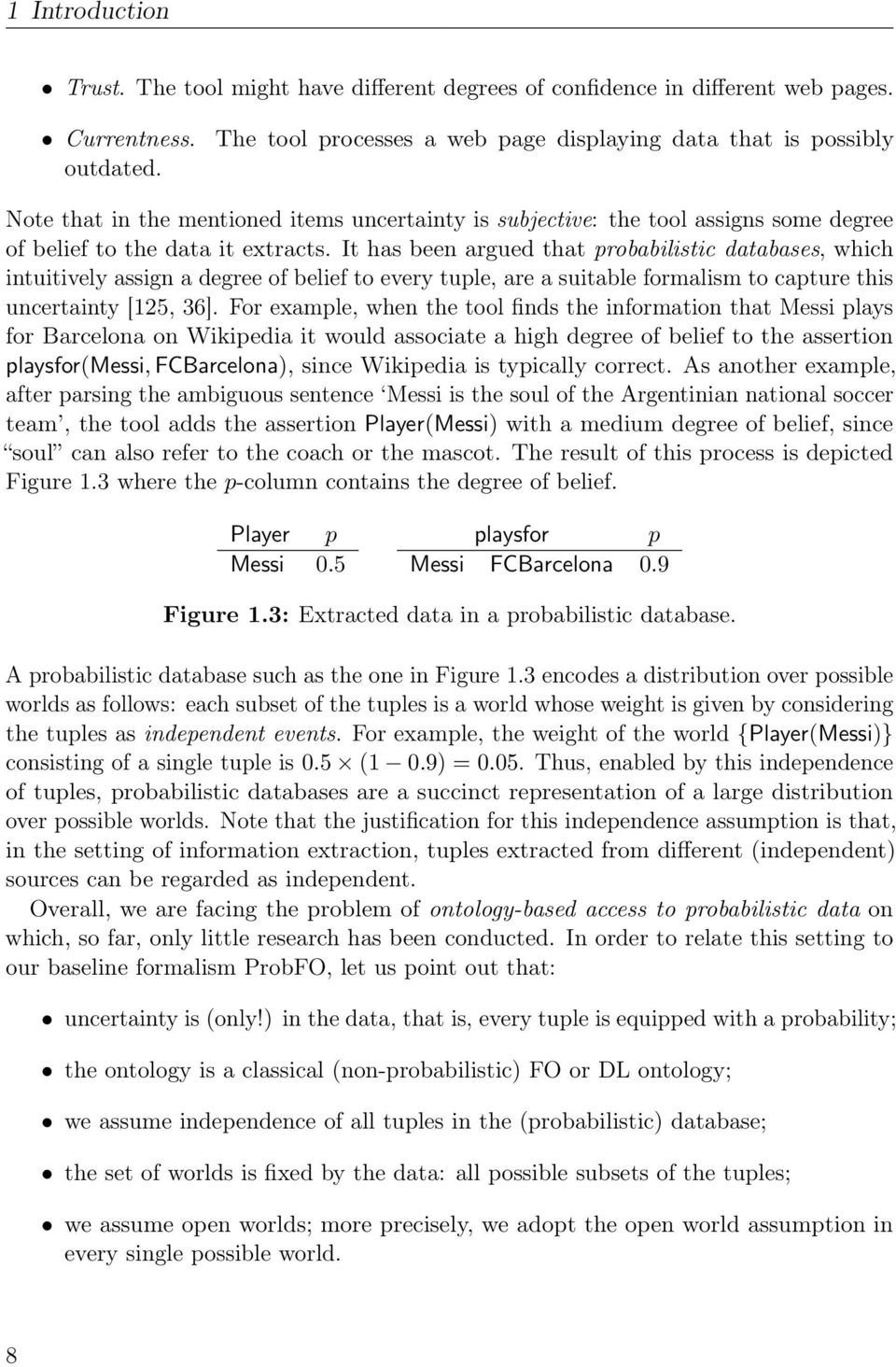 It has been argued that probabilistic databases, which intuitively assign a degree of belief to every tuple, are a suitable formalism to capture this uncertainty [125, 36].