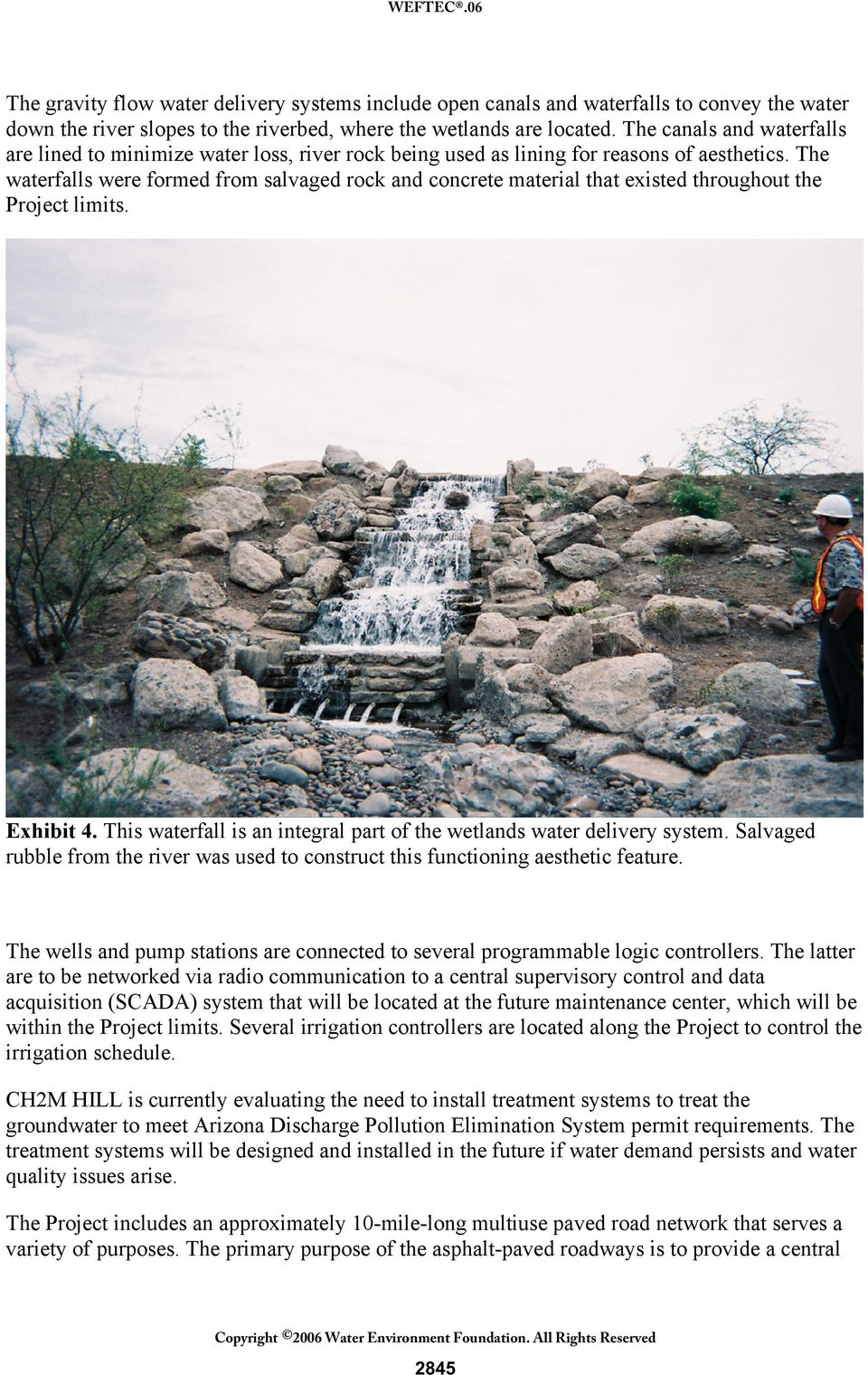 The waterfalls were formed from salvaged rock and concrete material that existed throughout the Project limits. Exhibit 4. This waterfall is an integral part of the wetlands water delivery system.