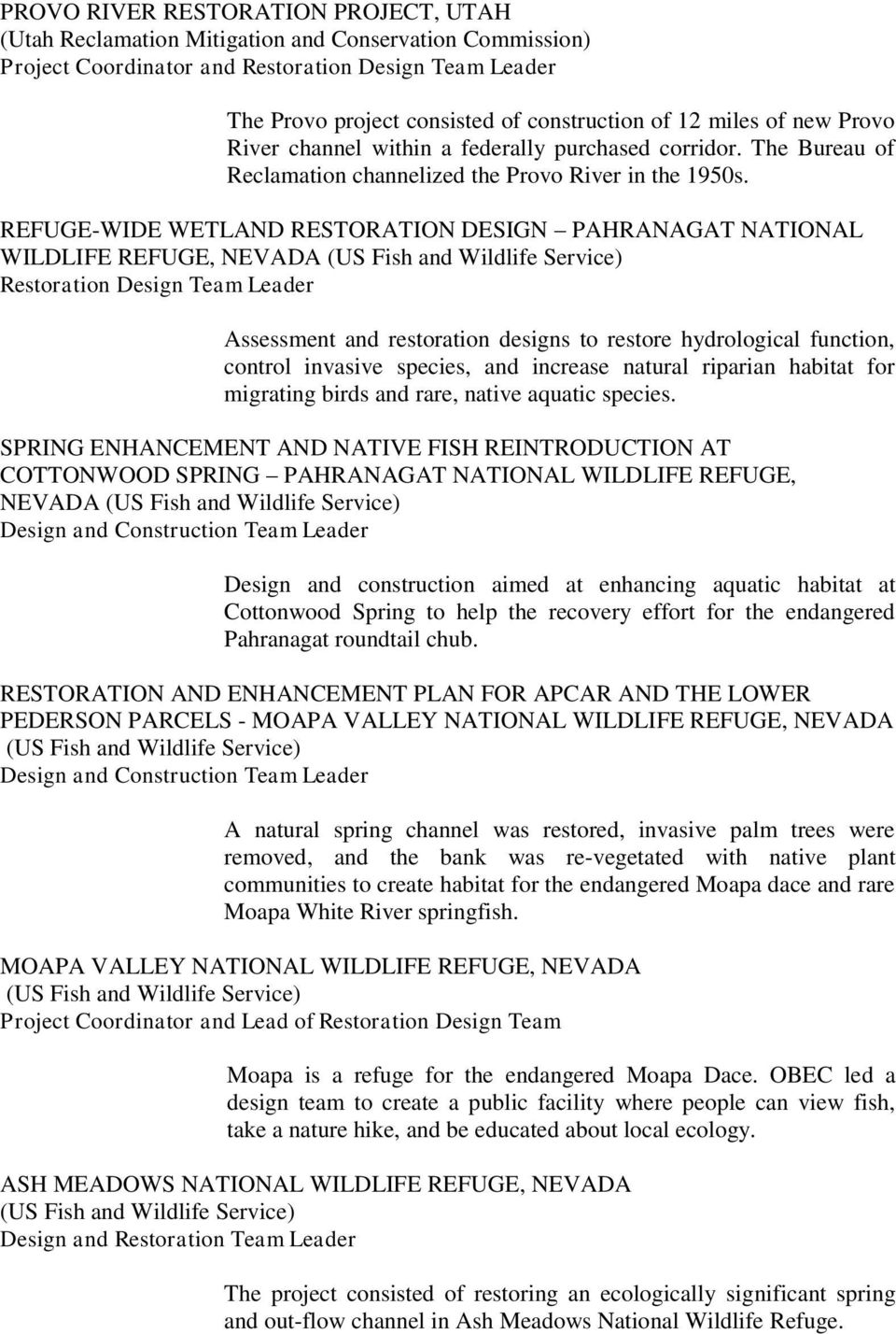 REFUGE-WIDE WETLAND RESTORATION DESIGN PAHRANAGAT NATIONAL WILDLIFE REFUGE, NEVADA Restoration Design Team Leader Assessment and restoration designs to restore hydrological function, control invasive