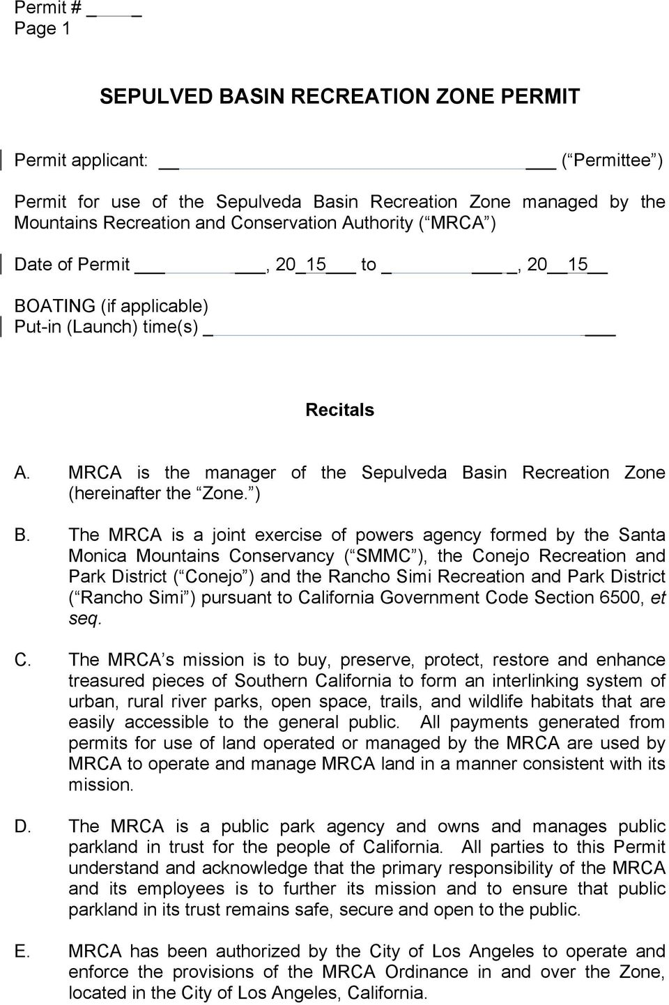 The MRCA is a joint exercise of powers agency formed by the Santa Monica Mountains Conservancy ( SMMC ), the Conejo Recreation and Park District ( Conejo ) and the Rancho Simi Recreation and Park