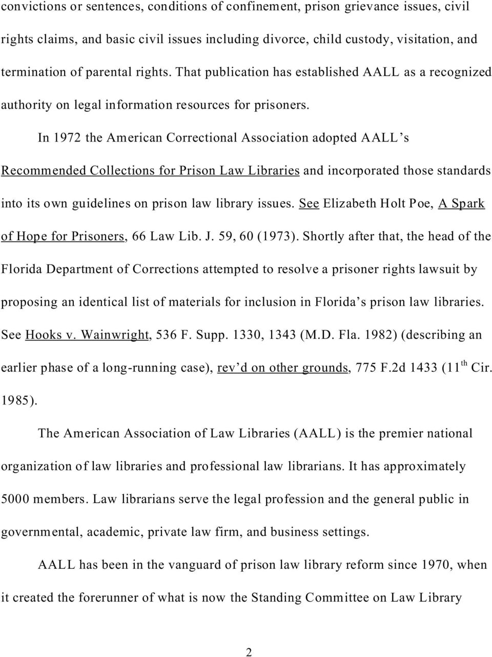 In 1972 the American Correctional Association adopted AALL s Recommended Collections for Prison Law Libraries and incorporated those standards into its own guidelines on prison law library issues.
