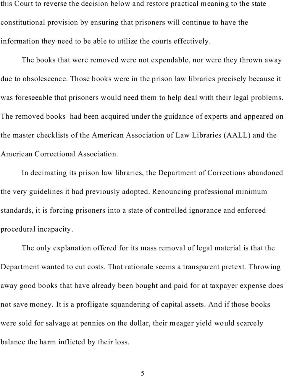Those books were in the prison law libraries precisely because it was foreseeable that prisoners would need them to help deal with their legal problems.