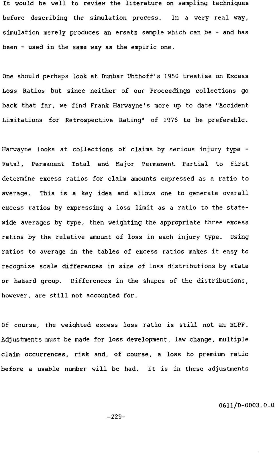 "One should perhaps look at Dunbar Uhthoff's 1950 treatise on Excess Loss Ratios but since neither of our Proceedings collections go back that far, we find Frank Harwayne's more up to date ""Accident"