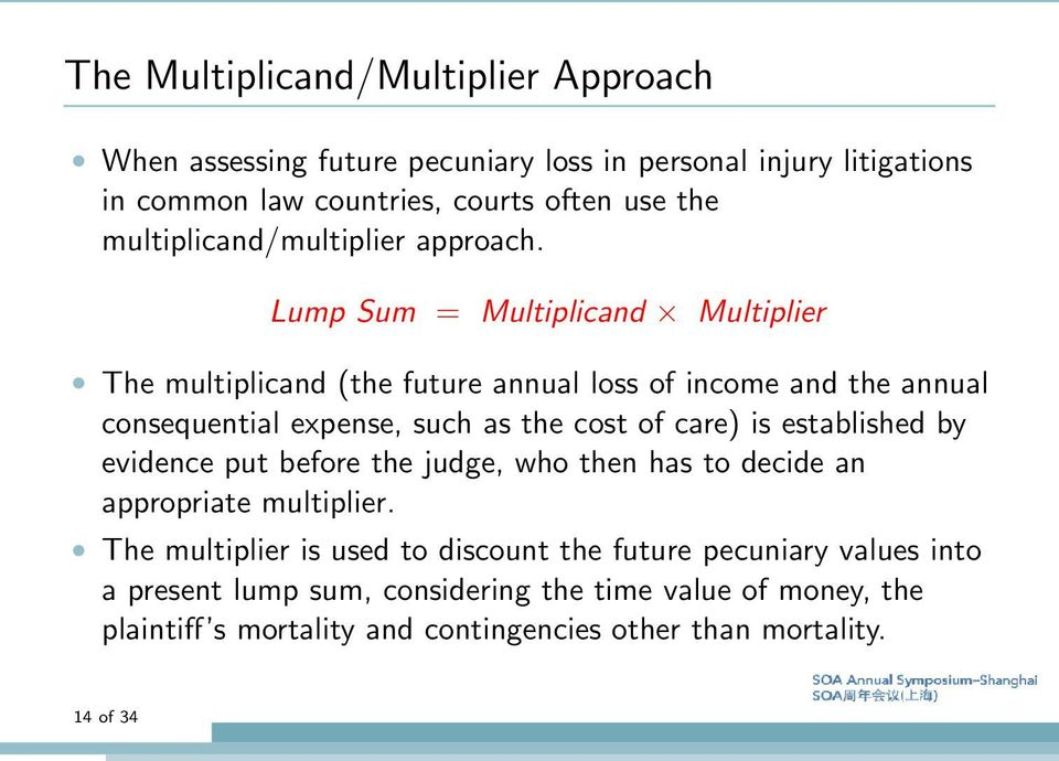Lump Sum = Multiplicand Multiplier The multiplicand (the future annual loss of income and the annual consequential expense, such as the cost of care) is