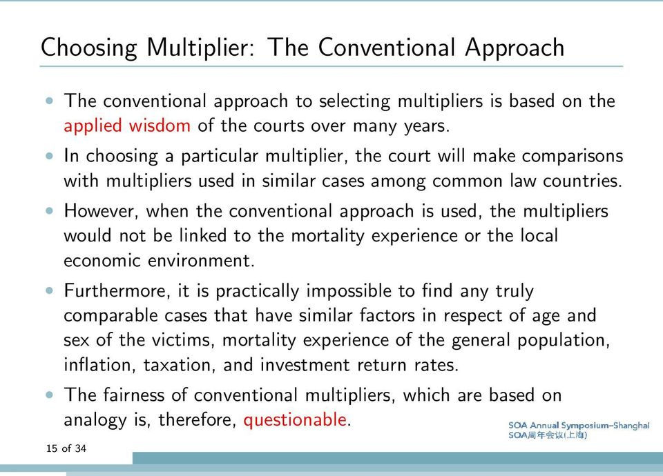 However, when the conventional approach is used, the multipliers would not be linked to the mortality experience or the local economic environment.