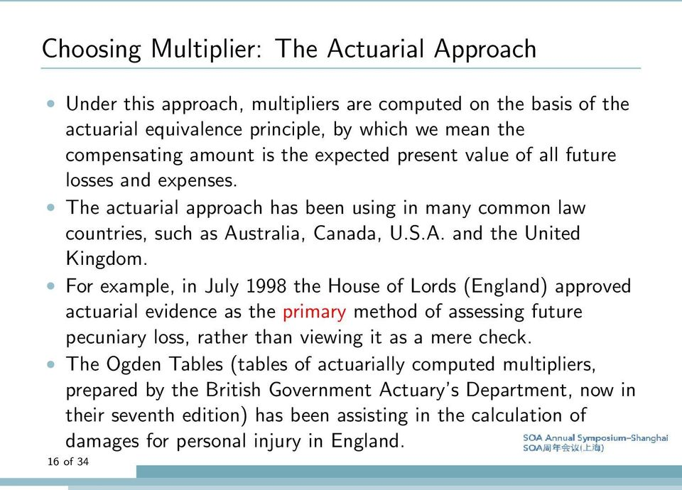 For example, in July 1998 the House of Lords (England) approved actuarial evidence as the primary method of assessing future pecuniary loss, rather than viewing it as a mere check.