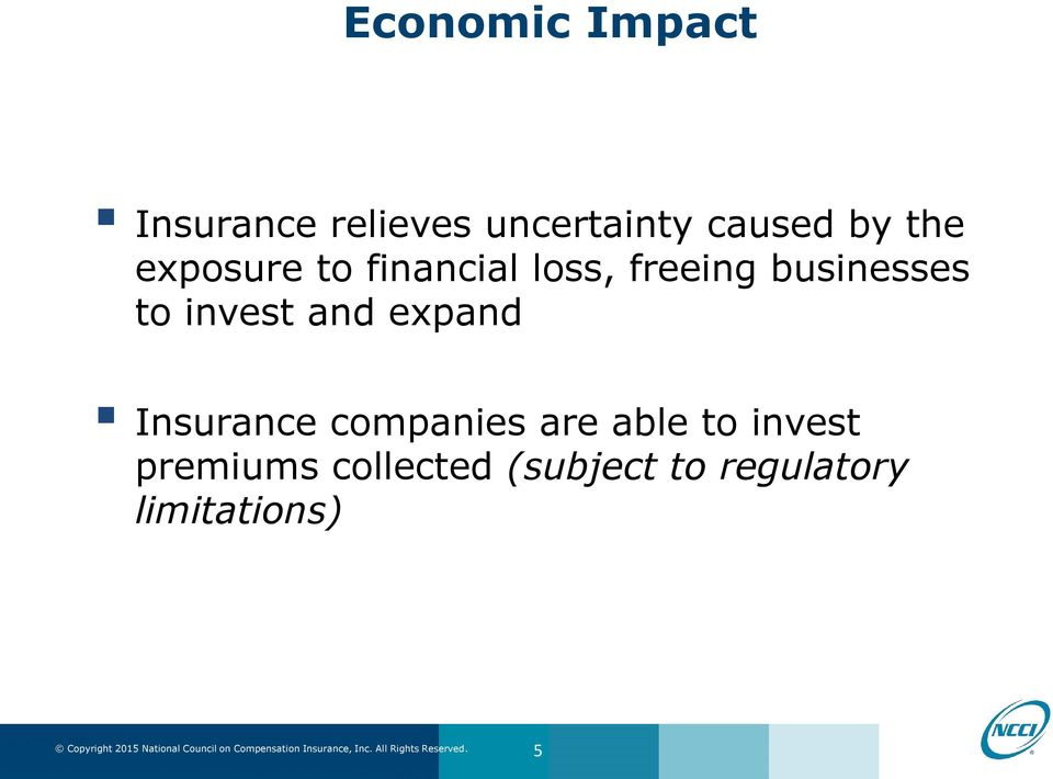 to invest and expand Insurance companies are able to