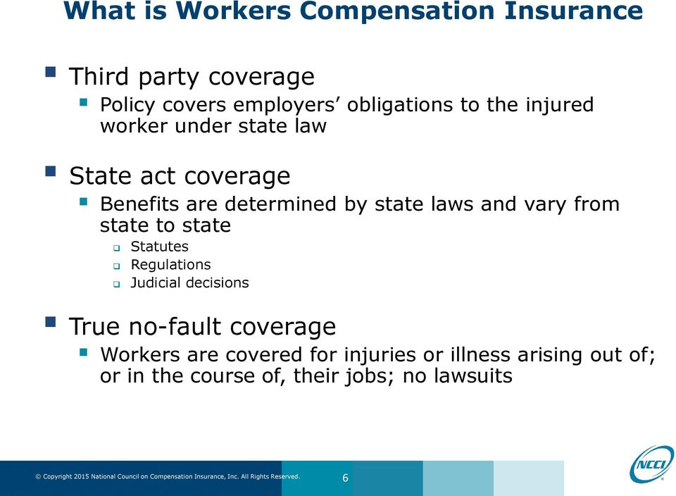 and vary from state to state Statutes Regulations Judicial decisions True no-fault coverage